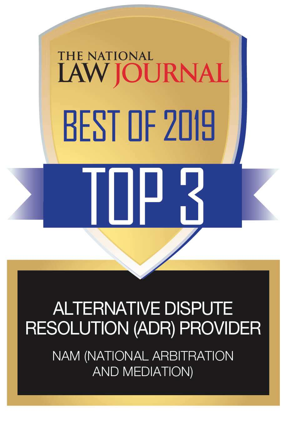 NAM (National Arbitration and Mediation) Top 3 Alternative Dispute Resolution (ADR) Provider Badge The National Law Journal